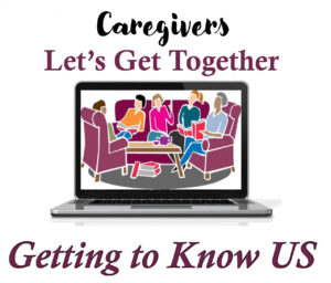 "Caregivers Let's Get Together ""Getting to Know Us"""